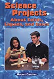 Science Projects about Solids, Liquids and Gases, Robert Gardner, 0766011682
