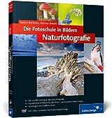 Die Fotoschule in Bildern. Naturfotografie: Das Praxisbuch für Naturmotive (Galileo Design)