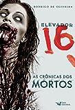 Elevador 16 (As Crônicas dos Mortos) (Portuguese Edition)