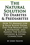 The Natural Solution to Diabetes and Prediabetes: How to Manage Low and High Blood Sugar, Diet for Weight Loss and Nutrition, and Handle the Eating, Cooking and Living Connection, Jerry Reaves, 1492111864