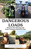 Dangerous Loads: Discover the Amazing and Scary Transport System in Asia (Cambodia Book 11)