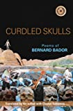 img - for Curdled Skulls: Poems of Bernard Bador (Black Widow Press Modern Poetry) book / textbook / text book
