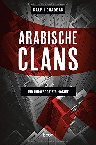 Arabische Clans: Die unterschätzte Gefahr Broschiert – 12. Oktober 2018 Ralph Ghadban Econ 3430202558 LAW / Forensic Science