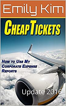 CheapTickets How to Use My Corporate Expense Report: Update 2016 by [Kim, Emily]