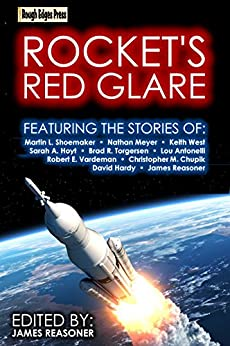 Rocket's Red Glare by [Torgersen, Brad R., Hoyt, Sarah A., Reasoner, James, Shoemaker, Martin L., Vardeman, Robert E., Antonelli, Lou, Meyer, Nathan E., West, Keith, Hardy, David, Chupik, Christopher M.]