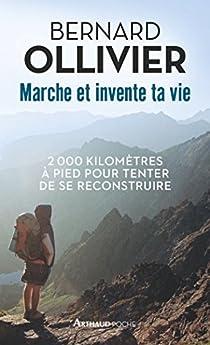Marche et invente ta vie : 2000 kilomètres à pied pour tenter de se reconstruire par Ollivier