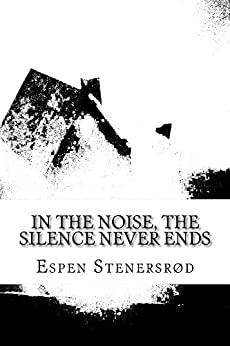 In the noise, The silence never ends by [Stenersrod, Espen]