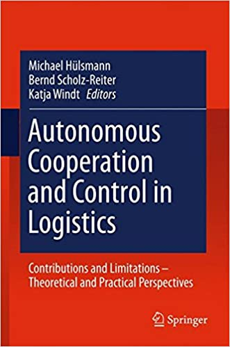 Download Autonomous Cooperation and Control in Logistics: Contributions and Limitations - Theoretical and Practical Perspectives PDF, azw (Kindle), ePub, doc, mobi