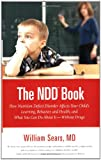The N.D.D. Book: How Nutrition Deficit Disorder Affects Your Child's Learning, Behavior, and Health, and What You Can Do About It–Without Drugs (Sears Parenting Library)