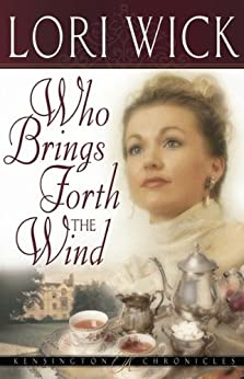 Who Brings Forth the Wind (Kensington Chronicles Book 3) by [Wick, Lori]
