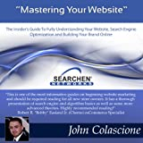 Mastering Your Website: Insider's Guide to Fully Understanding Your Website, Search Engine Optimization, and Building Your Brand, Volume 1