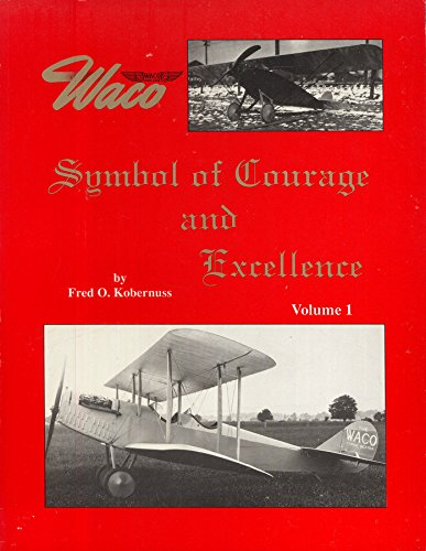 Waco, Symbol of Courage & Excellence  (Aviation Heritage Library Series, Vol. 1)