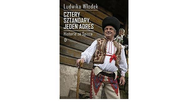 Cztery sztandary, jeden adres. Historie ze Spisza: Ludwika Wlodek: 9788308063279: Amazon.com: Books