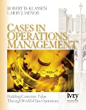 img - for Cases in Operations Management: Building Customer Value Through World-Class Operations (The Ivey Casebook Series) book / textbook / text book