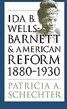 Ida B. Wells-Barnett and American Reform, 1880-1930, Patricia A. Schechter, 0807849650