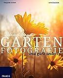 Garten Fotografie mal ganz anders - Die neue Fotoschule - Blumen und Pflanzen perfekt fotografieren (Fotografie al dente)