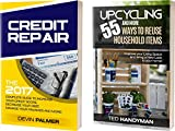 Credit Repair: The 2017 Complete Guide to Increase Your Credit Score, Decrease Your Debt, Manage Your Finances | Upcycling: Over 55 Ways You Can Take Old ... Unused junk and turn them into new, stuff