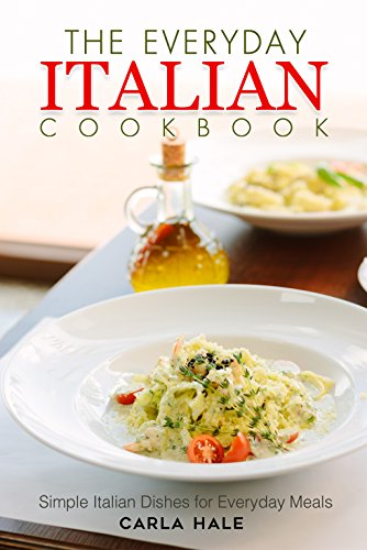 The Everyday Italian Cookbook: Simple Italian Dishes for Everyday Meals by Carla Hale