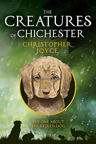 The Creatures of Chichester: Children's pet books: Stories For Kids (Kids Early Chapter Books - Mystery Series For Kids - Children's Books) ( Book Series for Kids): the one about the stolen dog by [Joyce, Christopher]