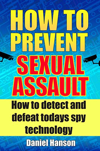 How to Prevent Sexual Assault: How to Detect and Defeat Todays Spy Technology. by [Hanson, Daniel]