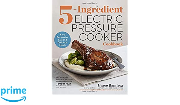 The 5-Ingredient Electric Pressure Cooker Cookbook: Easy Recipes for Fast and Delicious Meals: Amazon.es: Grace Ramirez, Ingrid Hoffman: Libros en idiomas ...