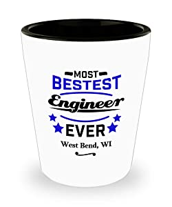 "Engineer Shot Glass:""Most Bestest Engineer Ever In West Bend, WI"" Shotglass, Engineering Graduation/Congratulation Party Gift, Local & Personal For Tech Savvy/Students/Coworkers In Wisconsin"