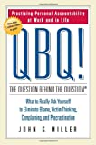 QBQ! The Question Behind the Question: Practicing Personal Accountability at Work and in Life