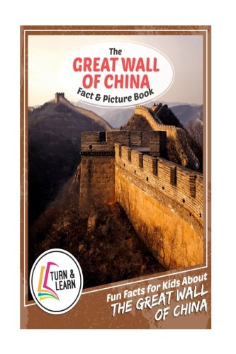 The Great Wall of China Fact and Picture Book: Fun Facts for Kids About The Great Wall of China (Turn and Learn)