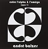 Entre I'Alpha and I'Omega by Andre Balzer