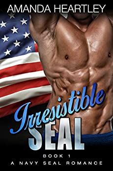 Irresistible SEAL Book 1: A Navy SEAL Romance by [Heartley, Amanda]