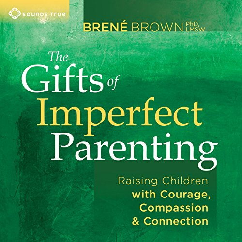 The Gifts of Imperfect Parenting: Raising Children with Courage, Compassion, and Connection cover