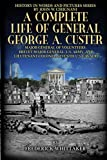 img - for A Complete Life of General George A. Custer: Major-General of Volunteers; Brevet Major-General, U.S. Army; and Lieutenant-Colonel, Seventh U.S. Cavalry (History in Words and Pictures Book 6) book / textbook / text book