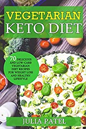 Vegetarian Keto Diet: 70 Delicious and Low-Carb Vegetarian Diet Recipes for Weight Loss and Healthy Lifestyle (ketogenic vegetarian meal plan, vegetarian keto for beginners)
