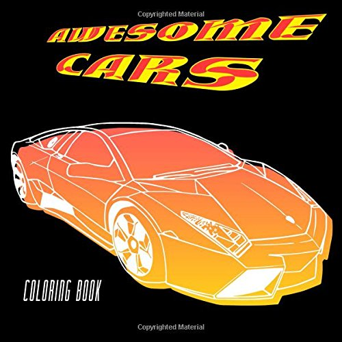 Awesome Cars Coloring Book: Adult & Kids Coloring Pages Filled With Luxury Cars, Oldtimers, Classic Automobiles, Sedans, American Muscle Cars, Dream Cars, Convertibles (Happy Coloring for Boys)