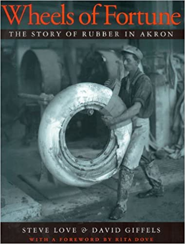 Wheels of Fortune:The Story of Rubber in Akron