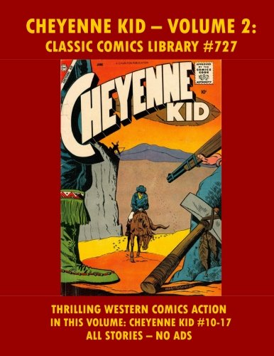 Cheyenne Kid Comics Collection Volume 2: Giant 250 Pages - Issues #10-17: Email Request Our Giant Comic Catalog Or Visit www.facebook.com/classsiccomicslibrary]()