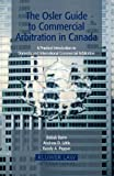 img - for The Osler Guide To Commercial Arbitration in Canada. A Practical Introduction To Domestic and International Commercial Arbitration (Eiss/Kluwer Law International Series) book / textbook / text book