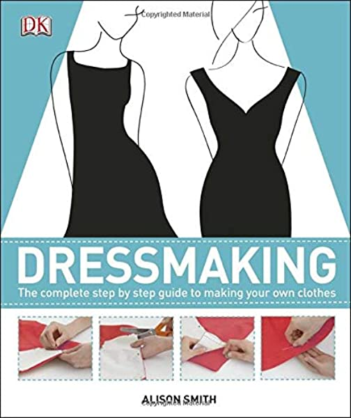 Dressmaking The Complete Step By Step Guide To Making Your Own Clothes Smith Alison 0690472098201 Amazon Com Books