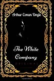 The White Company: By Arthur Conan Doyle - Illustrated