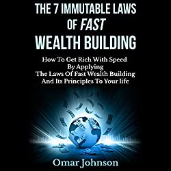 The 7 Immutable Laws of Fast Wealth Building