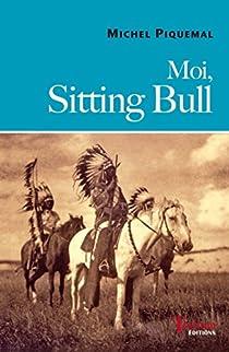 Moi, Sitting Bull par Piquemal