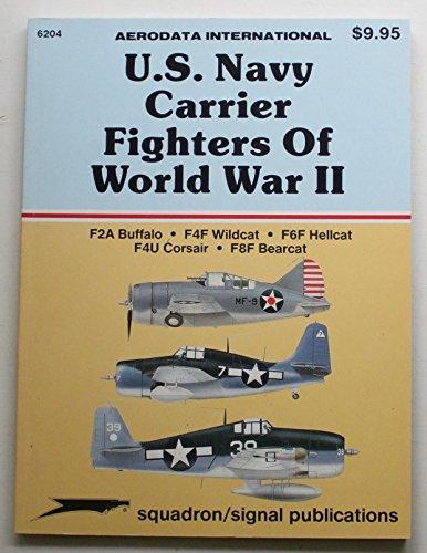 U.S. Navy Carrier Fighters of WWII: F2A Buffalo; F4F Wildcat; F6F Hellcat; F4U Corsair; F8F Bearcat - Aerodata International (6204)
