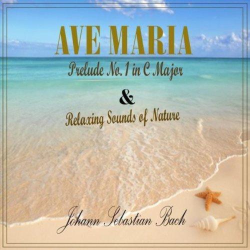 Ave Maria & Relaxing Sounds of Nature Ave Maria Johann Sebastian Bach
