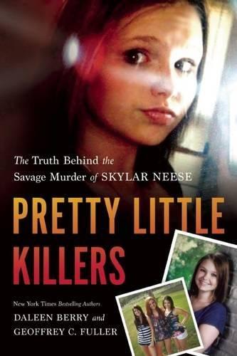 Pretty Little Killers: The Truth Behind the Savage Murder of Skylar Neese (Skylar Killed By Best Friends)