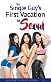 The Single Guy s First Vacation To Seoul: A travel guide to help guys get the most out of the Seoul, South Korea nightlife on their trip