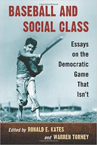 Baseball and Social Class: Essays on the Democratic Game That Isn't
