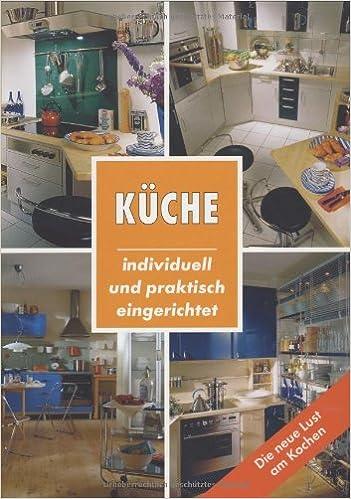 Küche individuell und praktisch eingerichtet amazon de bücher