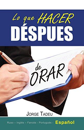 Lo que hacer DESPUÉS de orar (Spanish Edition) by [Tadeu, Jorge]