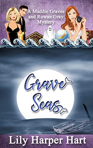 Grave Seas: A Maddie Graves and Rowan Gray Mystery by [Hart, Lily Harper]