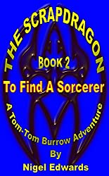 The Scrapdragon Book 2 - To Find A Sorcerer: A Tom-Tom Burrow Adventure (English Edition)